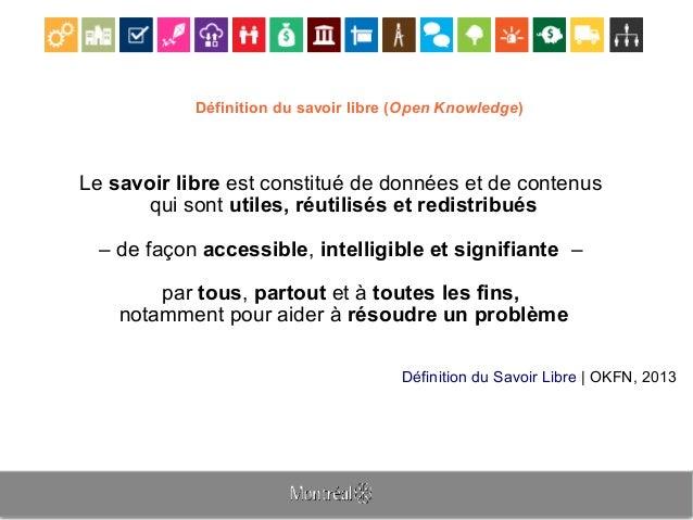 Définition du savoir libre (Open Knowledge) Le savoir libre est constitué de données et de contenus qui sont utiles, réuti...