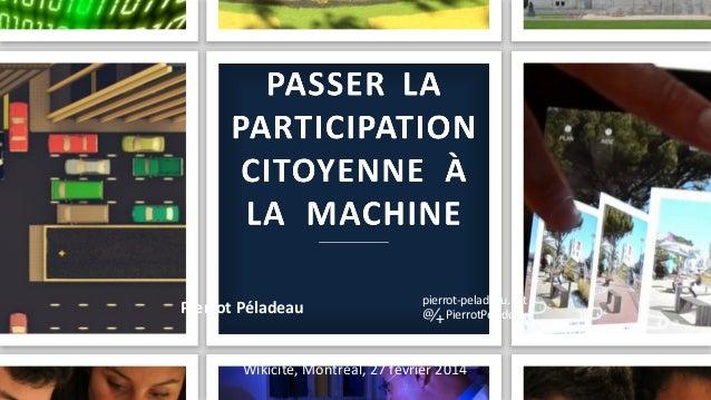Pierrot  Péladeau   pierrot-‐peladeau.net   PierrotPeladeau   Wikicité,  Montréal,  27  février  2014  ...
