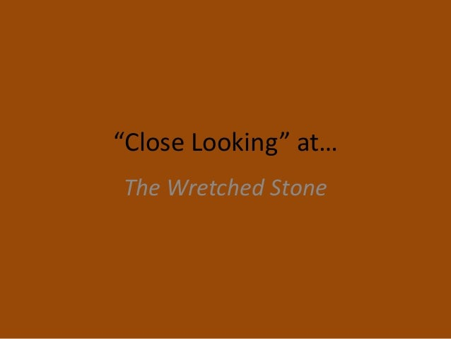 """Close Looking"" at… The Wretched Stone"