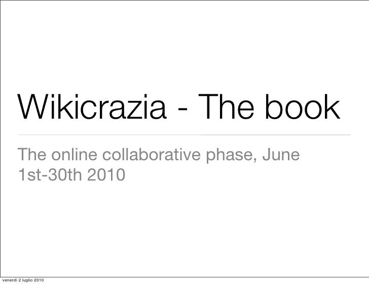 Wikicrazia - The book        The online collaborative phase, June        1st-30th 2010     venerdì 2 luglio 2010