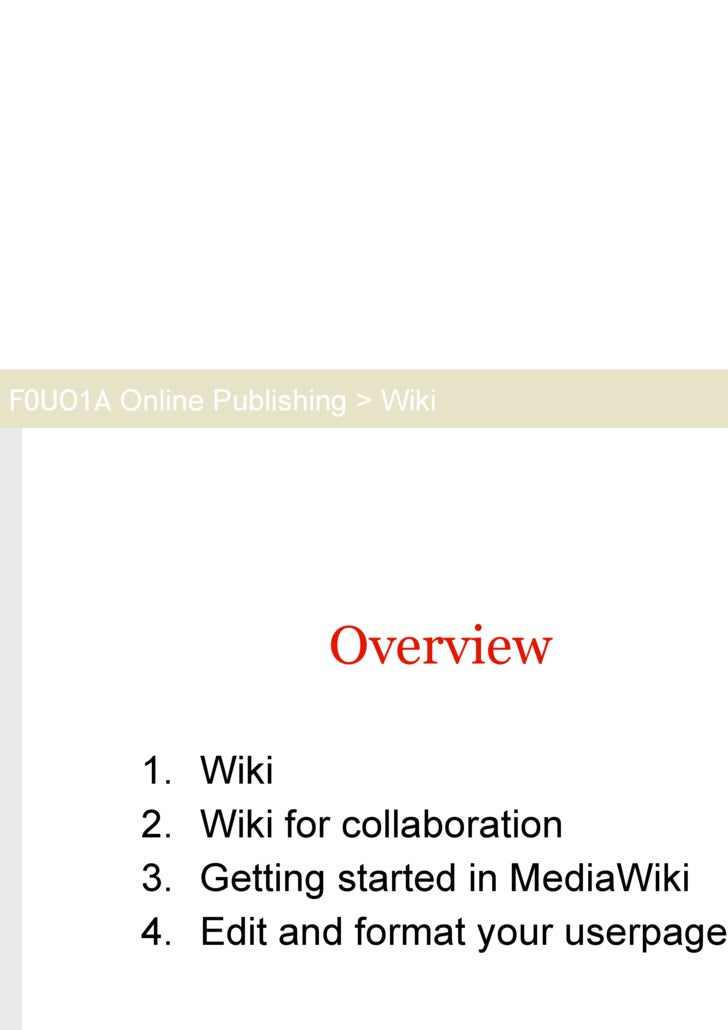 Overview <ul><li>Wiki </li></ul><ul><li>Wiki for collaboration </li></ul><ul><li>Getting started in MediaWiki </li></ul><u...