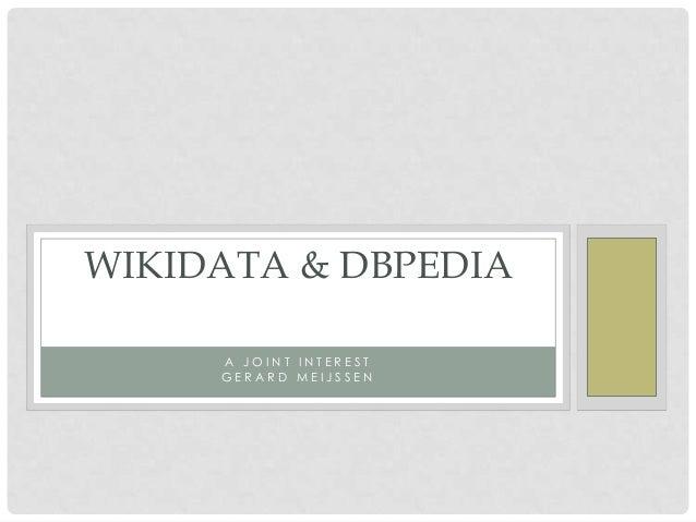 WIKIDATA & DBPEDIA A JOINT INTEREST GERARD MEIJSSEN