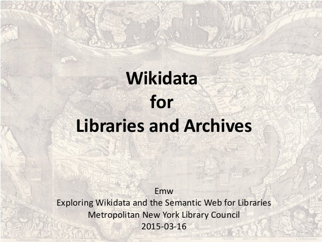 Wikidata for Libraries and Archives Emw Exploring Wikidata and the Semantic Web for Libraries Metropolitan New York Librar...