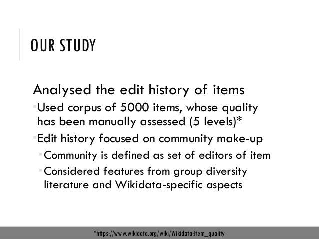 OUR STUDY Analysed the edit history of items Used corpus of 5000 items, whose quality has been manually assessed (5 level...