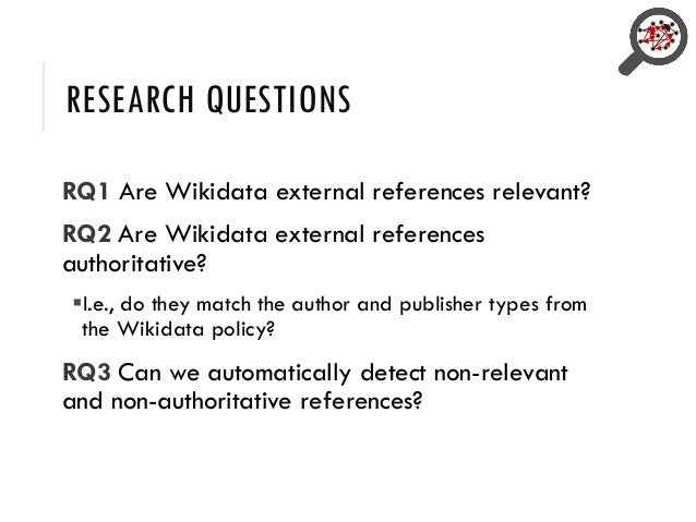 RESEARCH QUESTIONS RQ1 Are Wikidata external references relevant? RQ2 Are Wikidata external references authoritative? ▪I.e...