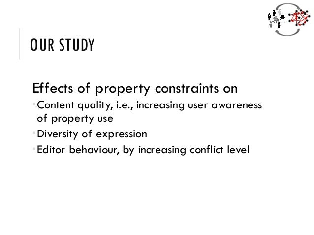OUR STUDY Effects of property constraints on Content quality, i.e., increasing user awareness of property use Diversity ...
