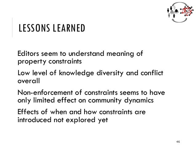 LESSONS LEARNED Editors seem to understand meaning of property constraints Low level of knowledge diversity and conflict o...
