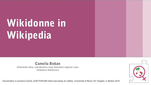 Wikidonne in Wikipedia Camelia Boban Wikimedia Italia, coordinatrice area Education regione Lazio fondatrice WikiDonne Wik...
