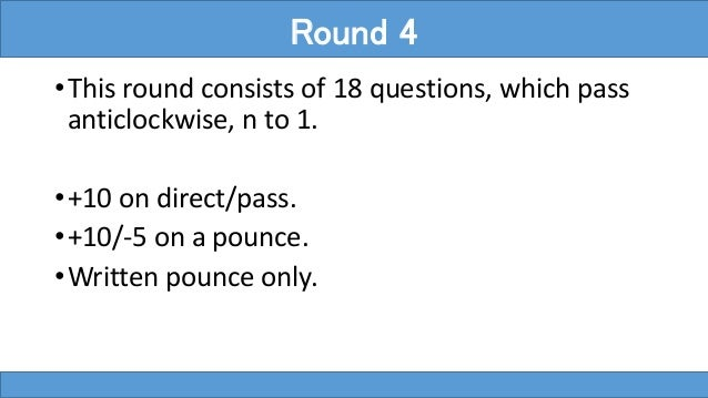 •This round consists of 18 questions, which pass anticlockwise, n to 1. •+10 on direct/pass. •+10/-5 on a pounce. •Written...