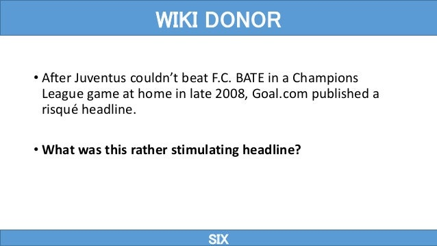 • After Juventus couldn't beat F.C. BATE in a Champions League game at home in late 2008, Goal.com published a risqué head...