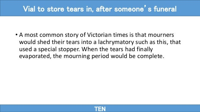 • A most common story of Victorian times is that mourners would shed their tears into a lachrymatory such as this, that us...
