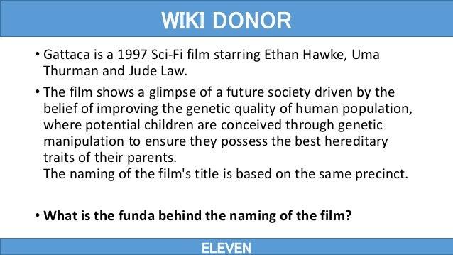 • Gattaca is a 1997 Sci-Fi film starring Ethan Hawke, Uma Thurman and Jude Law. • The film shows a glimpse of a future soc...