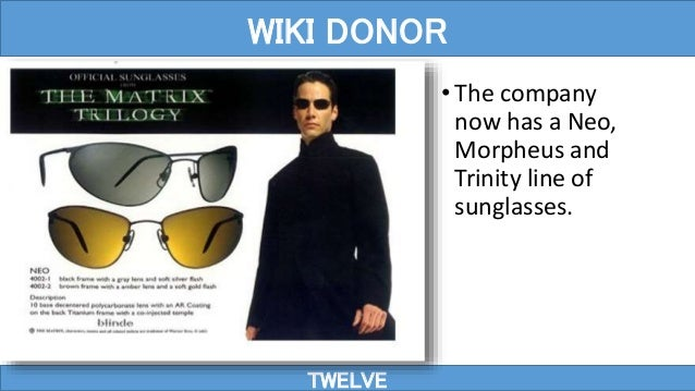 TWELVE WIKI DONOR •The company now has a Neo, Morpheus and Trinity line of sunglasses.