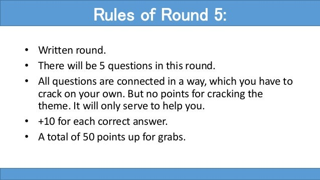 • Written round. • There will be 5 questions in this round. • All questions are connected in a way, which you have to crac...