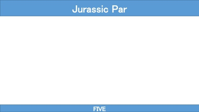 FIVE Jurassic Par
