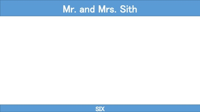 SIX Mr. and Mrs. Sith