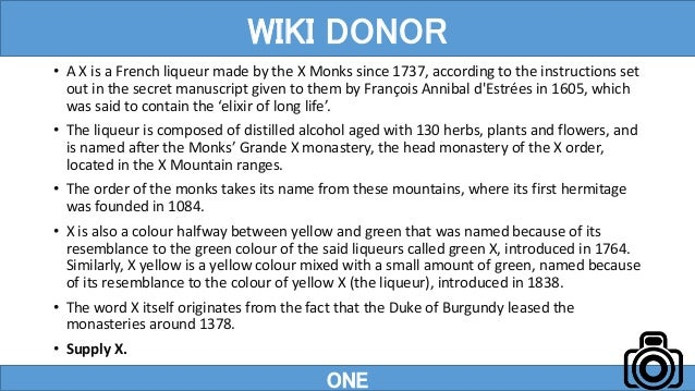 • A X is a French liqueur made by the X Monks since 1737, according to the instructions set out in the secret manuscript g...