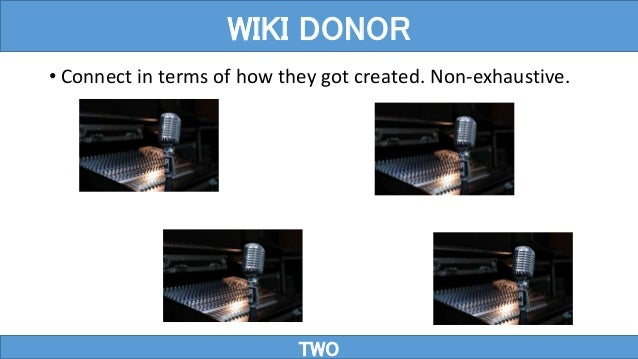 • Connect in terms of how they got created. Non-exhaustive. TWO WIKI DONOR