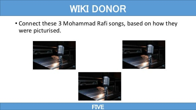 • Connect these 3 Mohammad Rafi songs, based on how they were picturised. FIVE WIKI DONOR
