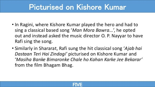 • In Ragini, where Kishore Kumar played the hero and had to sing a classical based song 'Man Mora Bawra...', he opted out ...