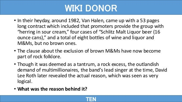 • In their heyday, around 1982, Van Halen, came up with a 53 pages long contract which included that promoters provide the...
