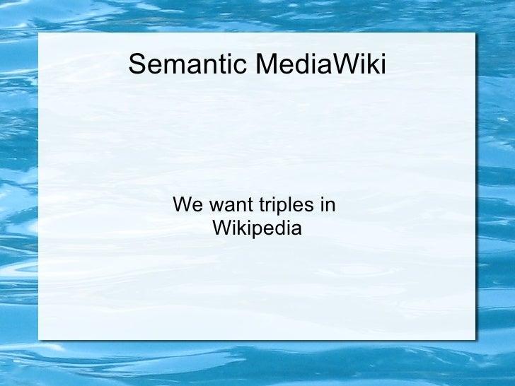 Semantic MediaWiki We want triples in  Wikipedia