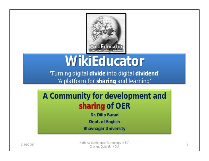 WikiEducator              'Turning digital divide into digital dividend'                 'A platform for sharing and learn...