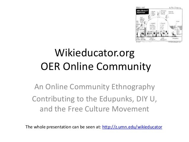 Wikieducator.org       OER Online Community    An Online Community Ethnography   Contributing to the Edupunks, DIY U,     ...