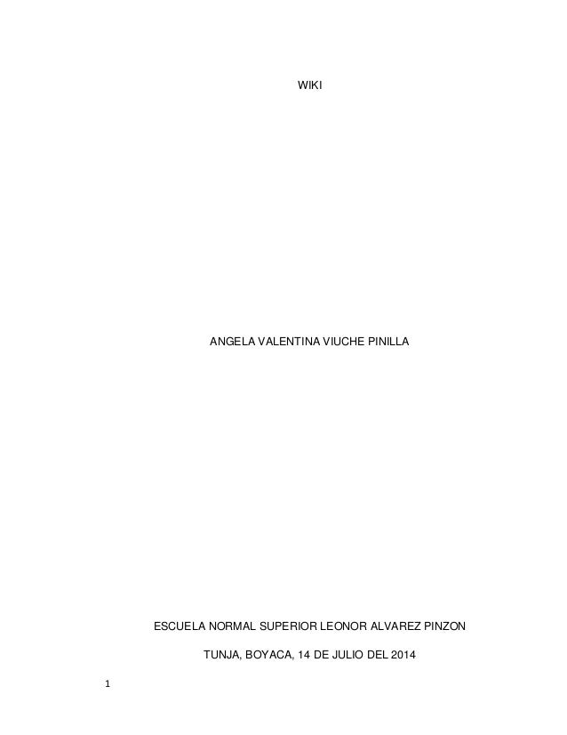 1 WIKI ANGELA VALENTINA VIUCHE PINILLA ESCUELA NORMAL SUPERIOR LEONOR ALVAREZ PINZON TUNJA, BOYACA, 14 DE JULIO DEL 2014