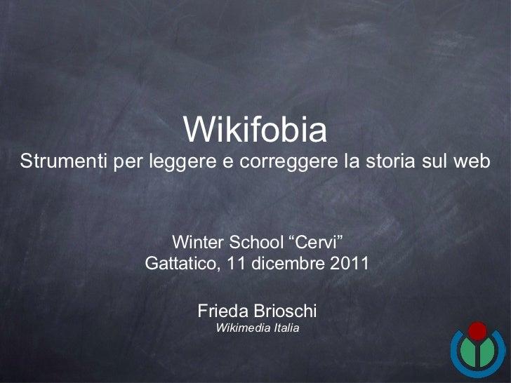 Wikifobia Strumenti per leggere e correggere la storia sul web <ul><li>Frieda Brioschi </li></ul><ul><li>Wikimedia Italia ...