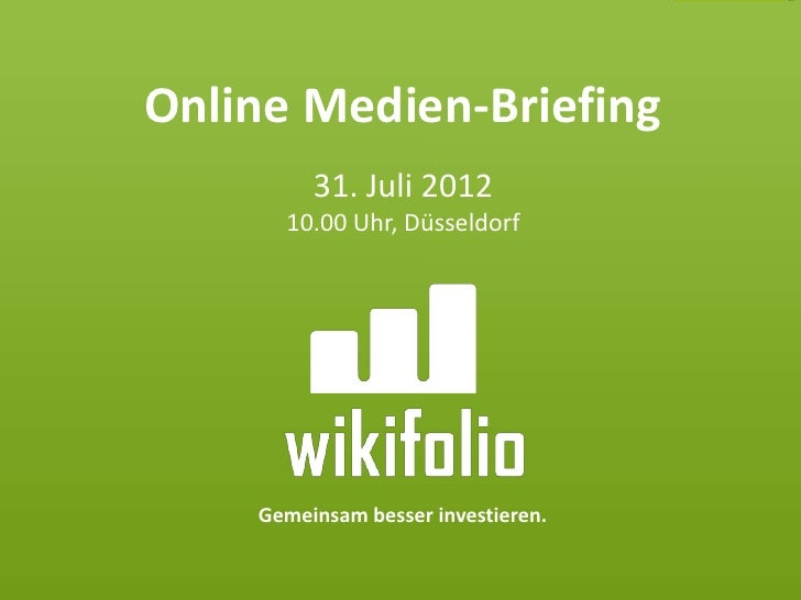 Online Medien-Briefing         31. Juli 2012      10.00 Uhr, Düsseldorf    Gemeinsam besser investieren.