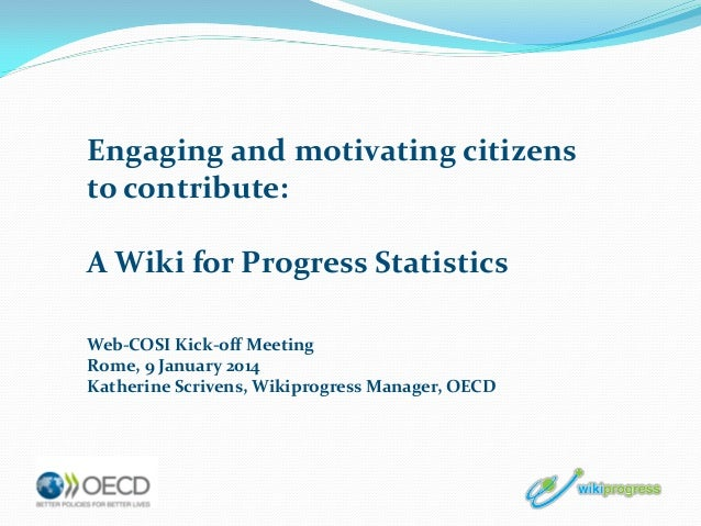 Engaging and motivating citizens to contribute: A Wiki for Progress Statistics Web-COSI Kick-off Meeting Rome, 9 January 2...