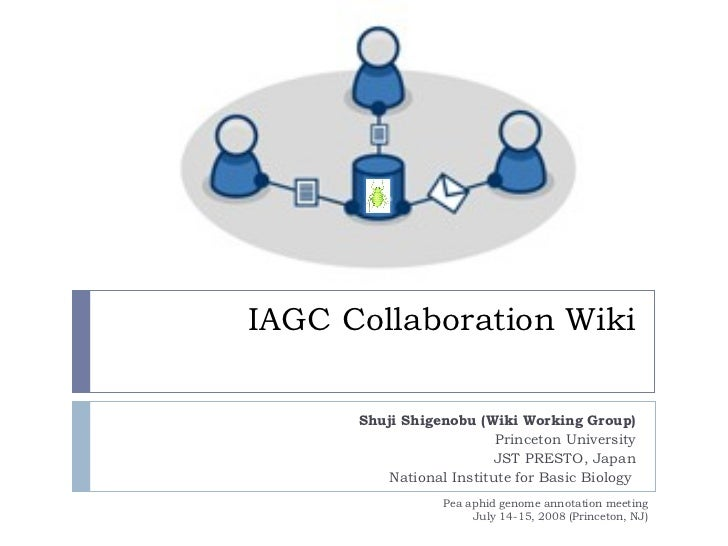 IAGC Collaboration Wiki Shuji Shigenobu (Wiki Working Group) Princeton University JST PRESTO, Japan National Institute for...