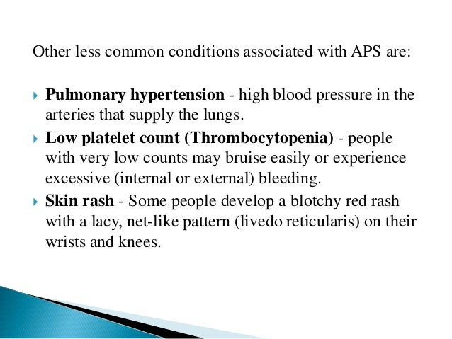 Medical History APS antibodies may be present without any signs or symptoms of the disorder. The presence of APS antibodie...