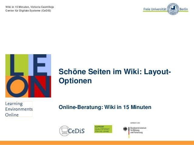 Wiki in 15 Minuten, Victoria Castrillejo Center für Digitale Systeme (CeDiS) Schöne Seiten im Wiki: Layout- Optionen Onlin...