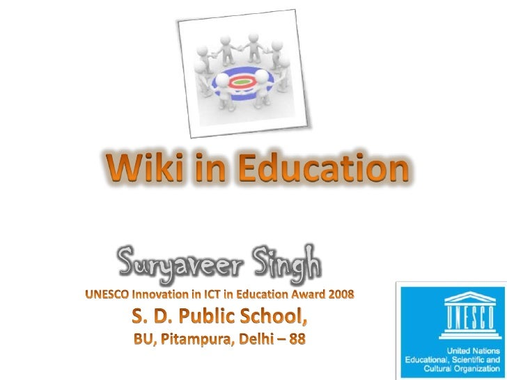 Wiki in Education<br />Suryaveer Singh<br />UNESCO Innovation in ICT in Education Award 2008 <br />S. D. Public School, <b...