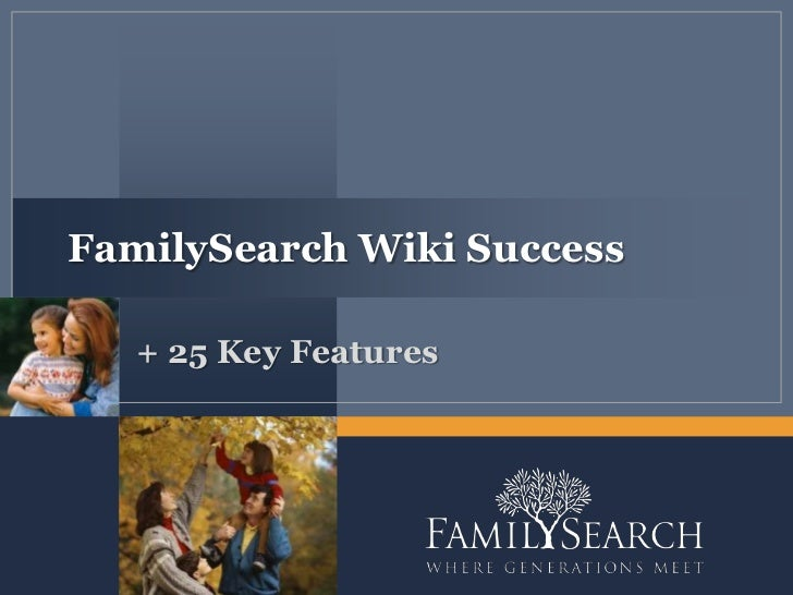 FamilySearch Wiki Success   + 25 Key Features