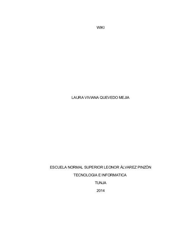 WIKI  LAURA VIVIANA QUEVEDO MEJIA  ESCUELA NORMAL SUPERIOR LEONOR ÁLVAREZ PINZÓN  TECNOLOGIA E INFORMATICA  TUNJA  2014