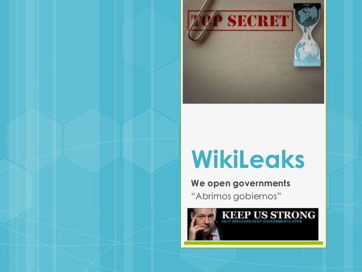 """WikiLeaks<br />We open governments<br />""""Abrimos gobiernos""""<br />"""