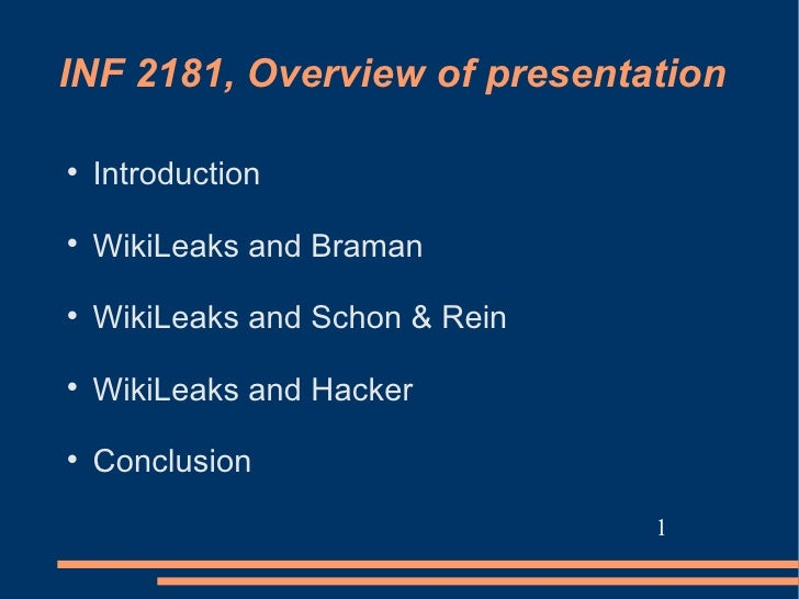 INF 2181, Overview of presentation    Introduction    WikiLeaks and Braman    WikiLeaks and Schon & Rein    WikiLeaks ...