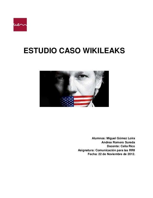 ESTUDIO CASO WIKILEAKS                    Alumnos: Miguel Gómez Loira                          Andrea Romero Sureda       ...