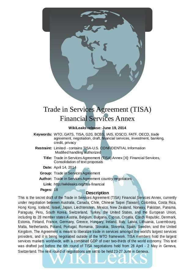 Trade in Services Agreement (TISA) Financial Services Annex WikiLeaks release: June 19, 2014 This is the secret draft of t...