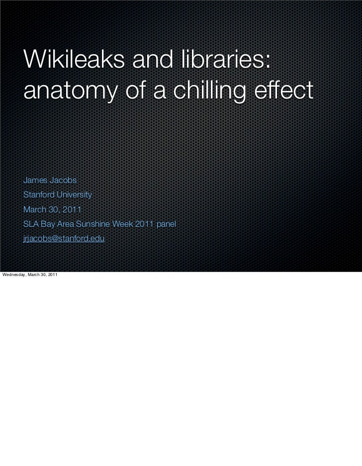 Wikileaks and libraries:         anatomy of a chilling effect         James Jacobs         Stanford University         Mar...