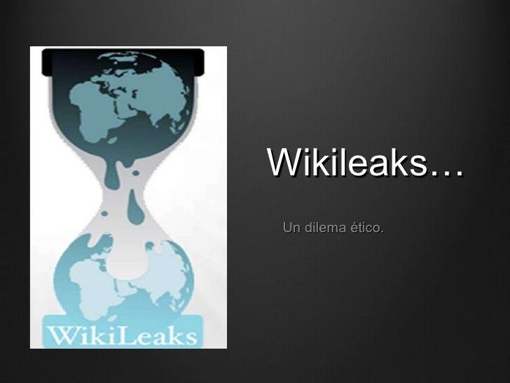 Wikileaks… Un dilema ético.