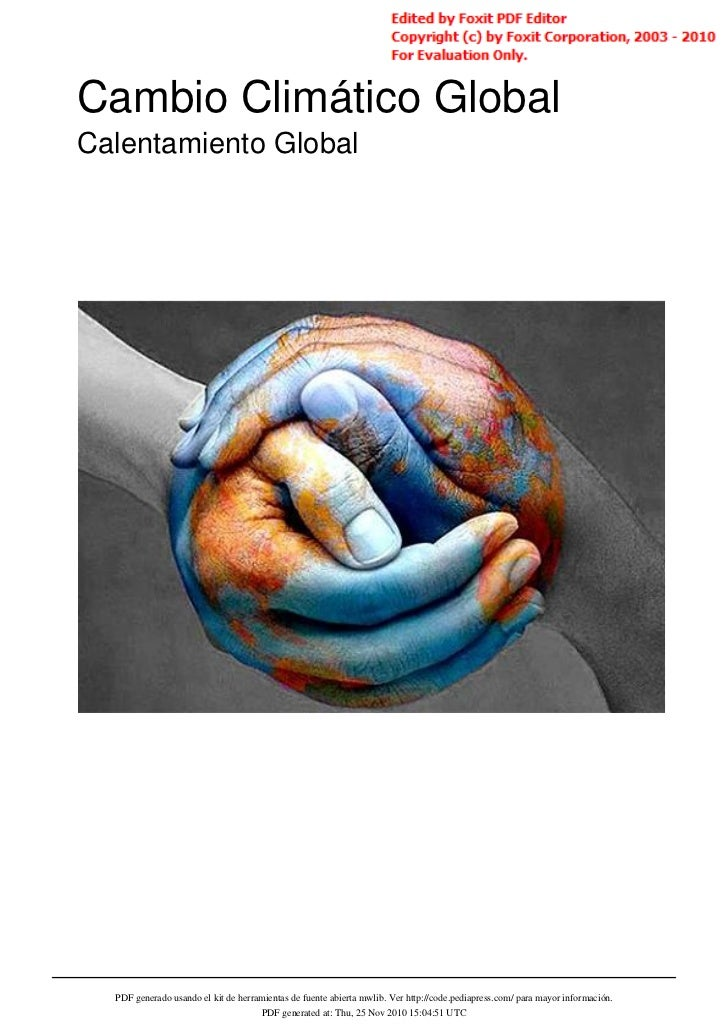 Cambio Climático GlobalCalentamiento Global  PDF generado usando el kit de herramientas de fuente abierta mwlib. Ver http:...