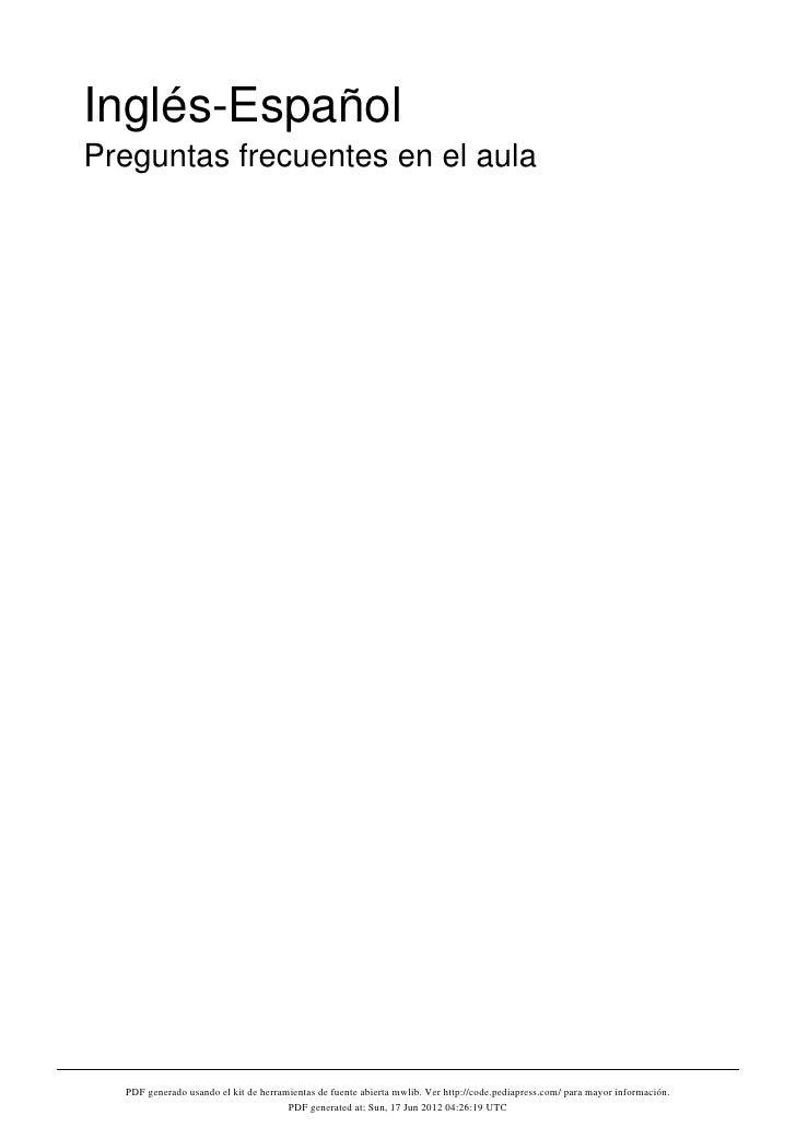 Inglés-EspañolPreguntas frecuentes en el aula  PDF generado usando el kit de herramientas de fuente abierta mwlib. Ver htt...