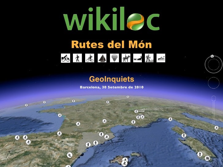 Rutes del Món        GeoInquiets  Barcelona, 30 Setembre de 2010                    1