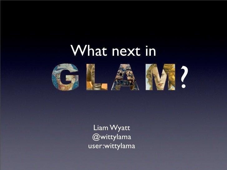 What next in                   ?   Liam Wyatt   @wittylama  user:wittylama