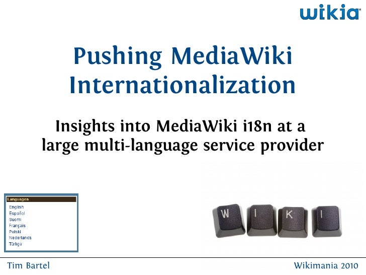 Pushing MediaWiki              Internationalization           Insights into MediaWiki i18n at a         large multi-langua...