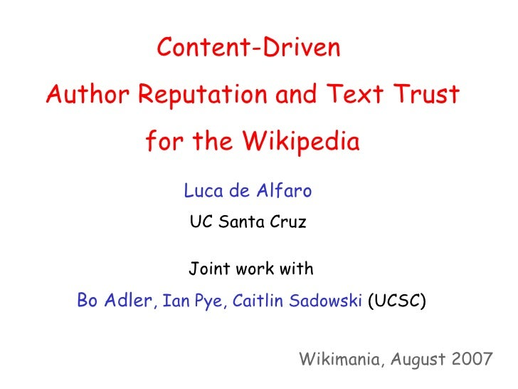 Content-Driven Author Reputation and Text Trust           for the Wikipedia               Luca de Alfaro                UC...
